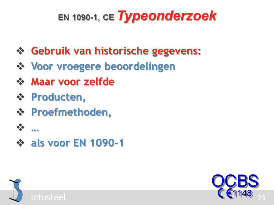 infosteel  Gebruik van historische gegevens:  Voor vroegere beoordelingen  Maar voor zelfde  Producten,  Proefmethoden,  …  als voor EN 1090-1 23 EN 1090-1, CE Typeonderzoek
