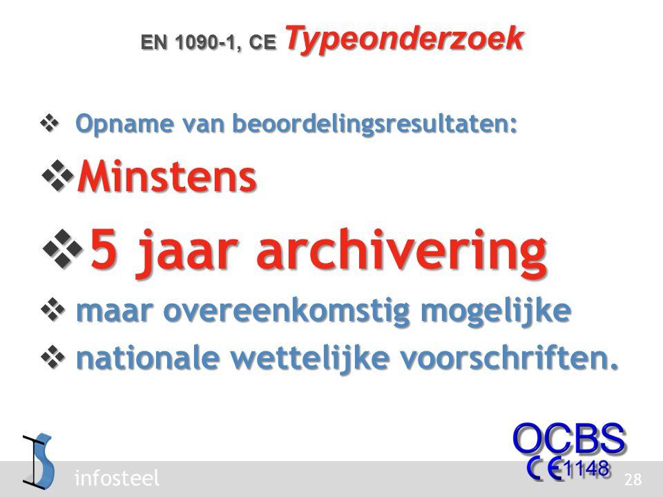 infosteel  Opname van beoordelingsresultaten:  Minstens  5 jaar archivering  maar overeenkomstig mogelijke  nationale wettelijke voorschriften.