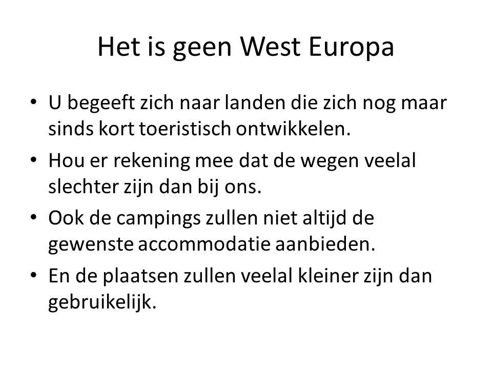 Het is geen West Europa • U begeeft zich naar landen die zich nog maar sinds kort toeristisch ontwikkelen. • Hou er rekening mee dat de wegen veelal s