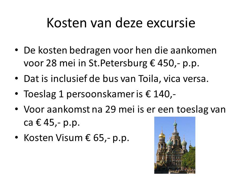 Kosten van deze excursie • De kosten bedragen voor hen die aankomen voor 28 mei in St.Petersburg € 450,- p.p. • Dat is inclusief de bus van Toila, vic