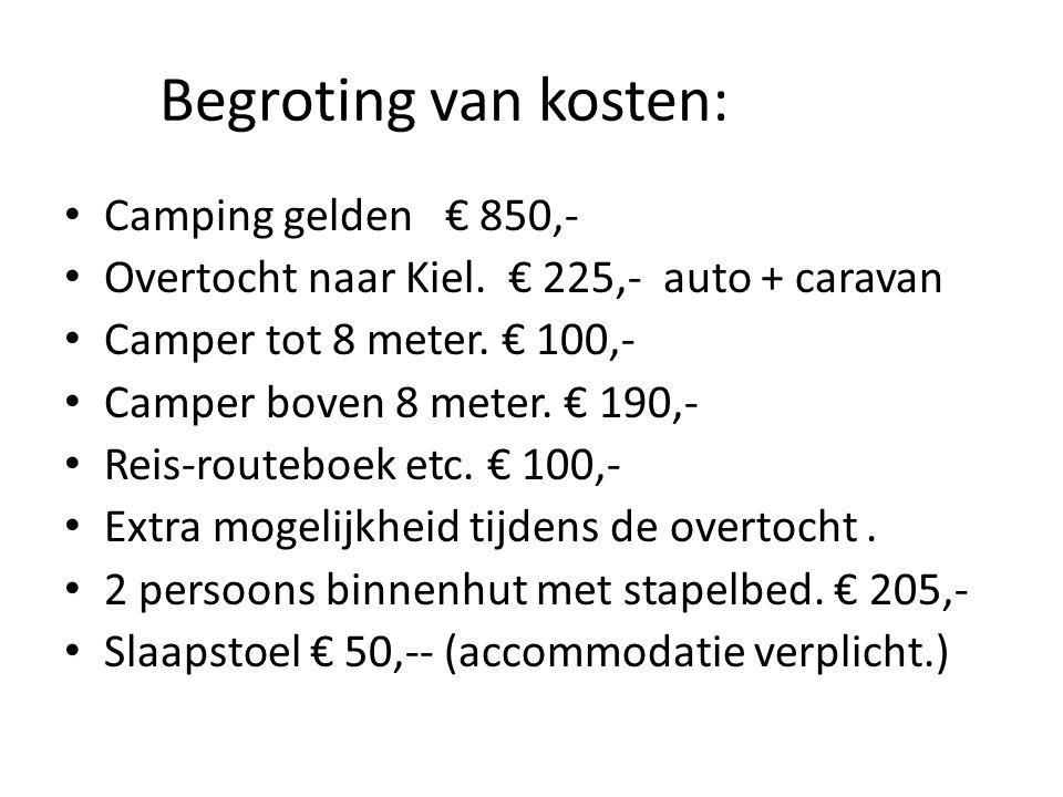 Begroting van kosten: • Camping gelden € 850,- • Overtocht naar Kiel. € 225,- auto + caravan • Camper tot 8 meter. € 100,- • Camper boven 8 meter. € 1