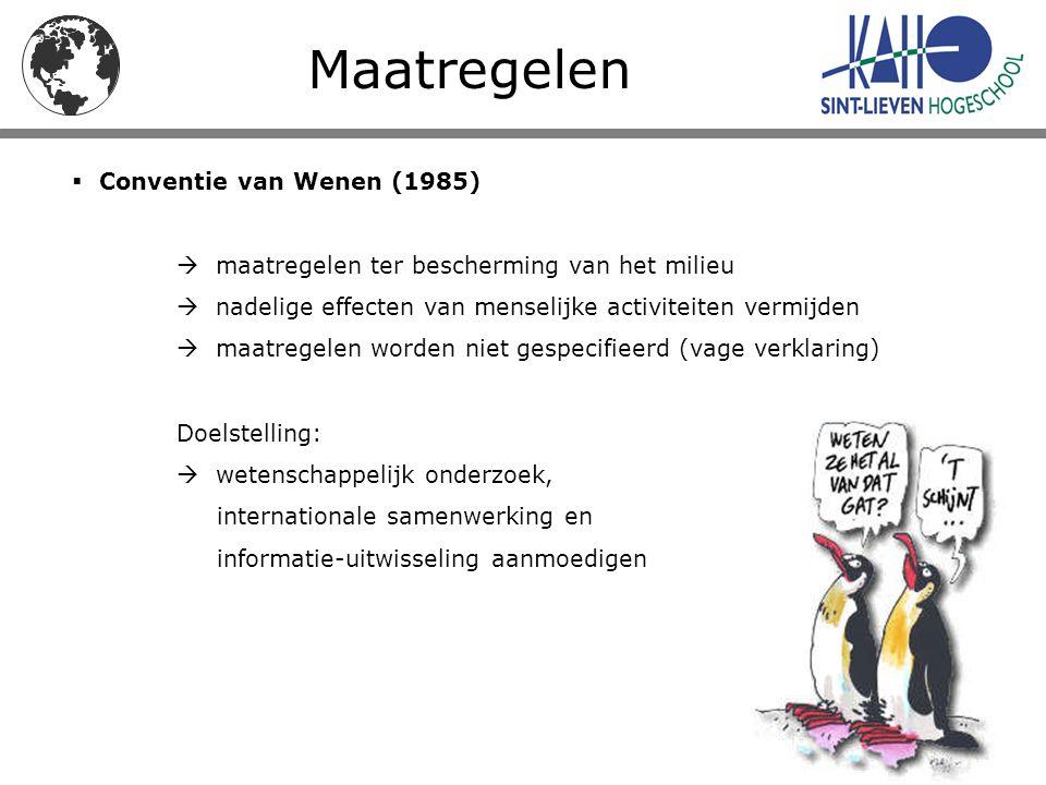 Maatregelen  Conventie van Wenen (1985)  maatregelen ter bescherming van het milieu  nadelige effecten van menselijke activiteiten vermijden  maat