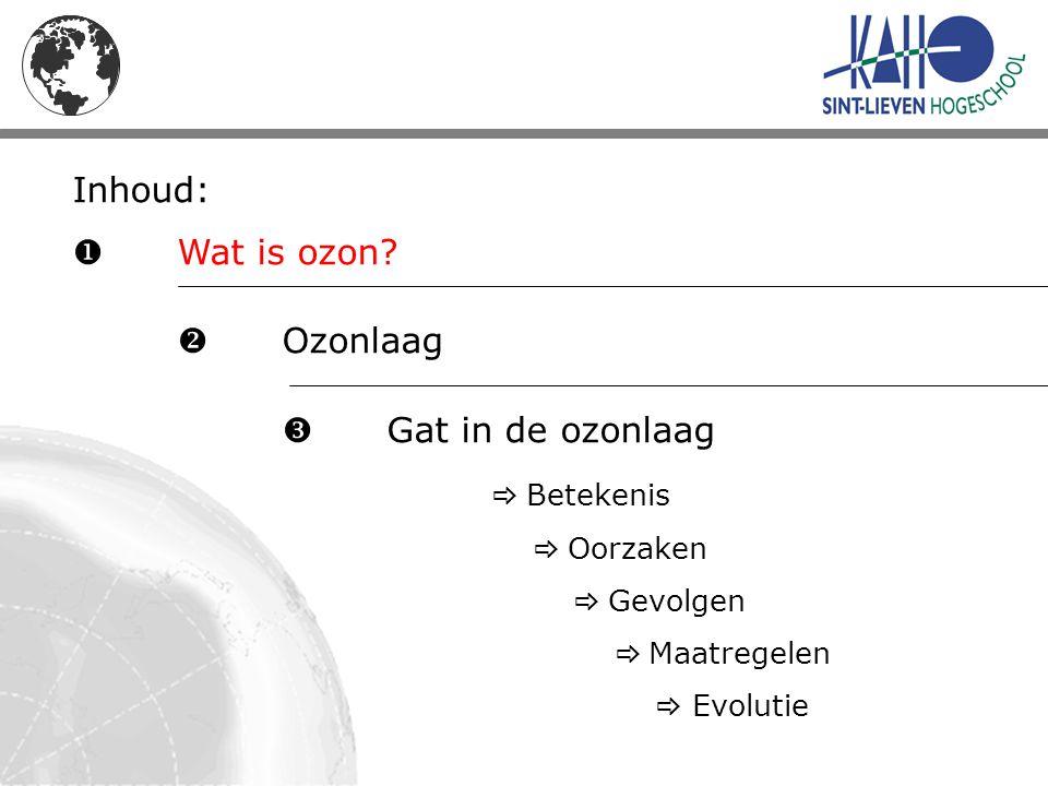 Inhoud:  Wat is ozon?  Ozonlaag  Gat in de ozonlaag  Betekenis  Oorzaken  Gevolgen  Maatregelen  Evolutie