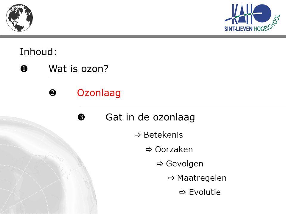 Ozonlaag of ozonsfeer  laag van hoogste ozonconcentratie  15 à 35 km van het aardoppervlak (Stratosfeer)  beschermende laag  99% absorptie van de schadelijke ultraviolette straling van de zon  Maakt leven op aarde mogelijk