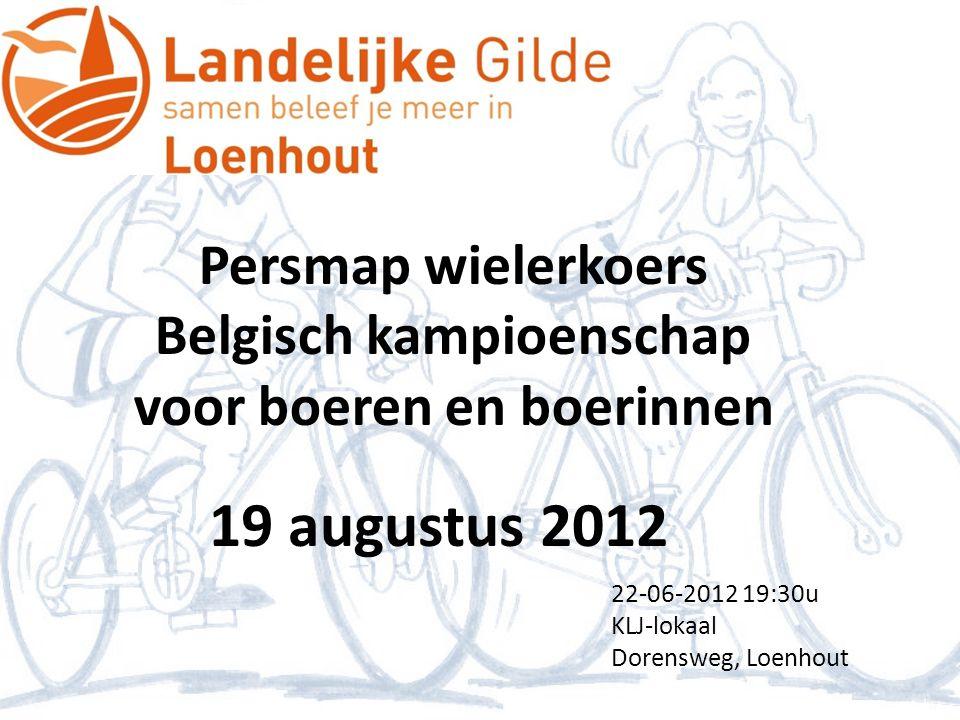 Persmap wielerkoers Belgisch kampioenschap voor boeren en boerinnen 19 augustus 2012 22-06-2012 19:30u KLJ-lokaal Dorensweg, Loenhout