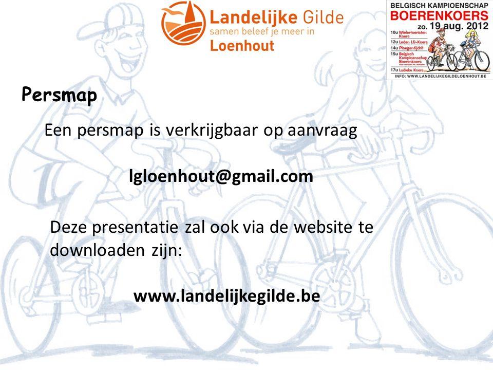 Persmap Een persmap is verkrijgbaar op aanvraag lgloenhout@gmail.com Deze presentatie zal ook via de website te downloaden zijn: www.landelijkegilde.be