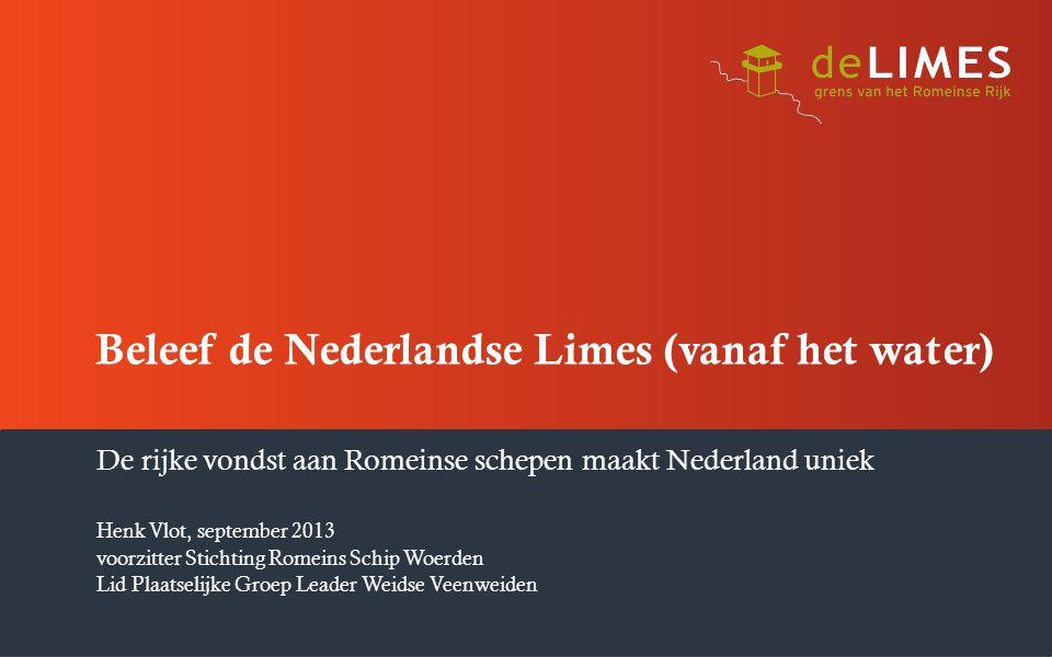 Beleef de Nederlandse Limes (vanaf het water) De rijke vondst aan Romeinse schepen maakt Nederland uniek Henk Vlot, september 2013 voorzitter Stichtin