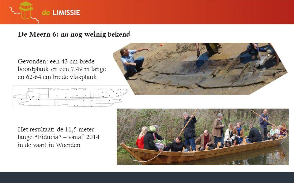 De Meern 6: nu nog weinig bekend Gevonden: een 43 cm brede boordplank en een 7,49 m lange en 62-64 cm brede vlakplank Het resultaat: de 11,5 meter lan