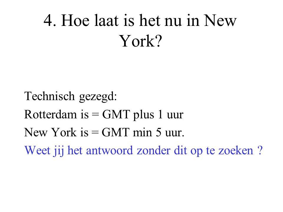 4. Hoe laat is het nu in New York? Technisch gezegd: Rotterdam is = GMT plus 1 uur New York is = GMT min 5 uur. Weet jij het antwoord zonder dit op te
