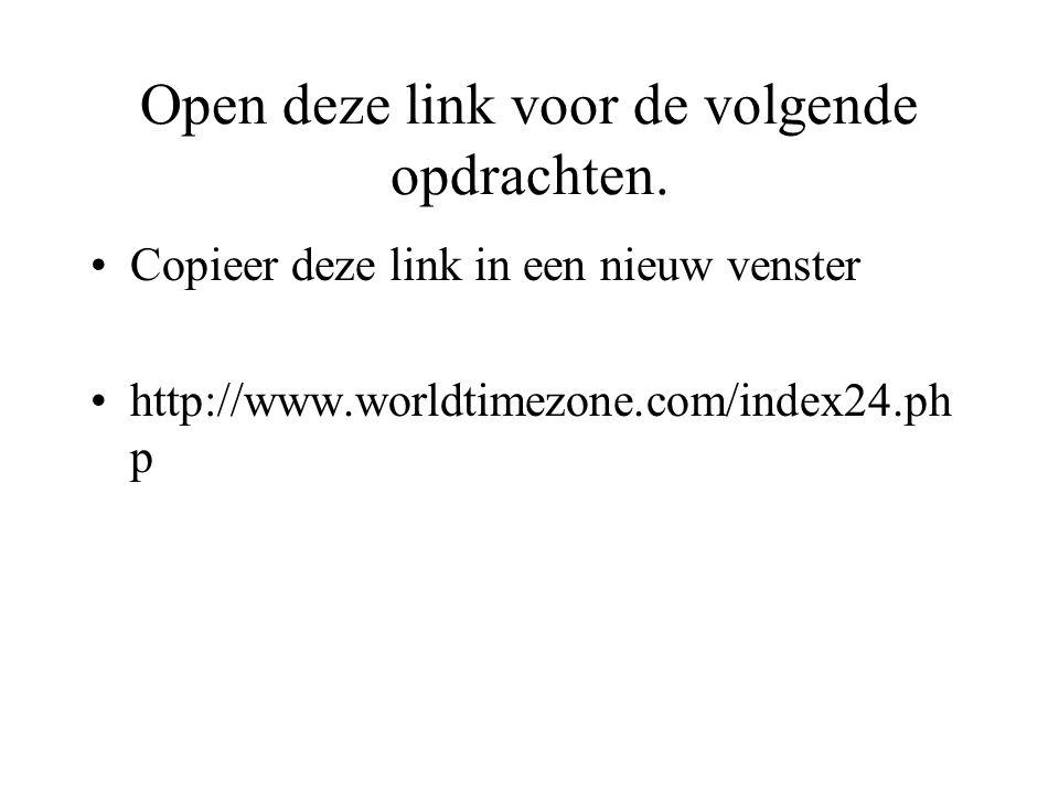 Open deze link voor de volgende opdrachten. •Copieer deze link in een nieuw venster •http://www.worldtimezone.com/index24.ph p