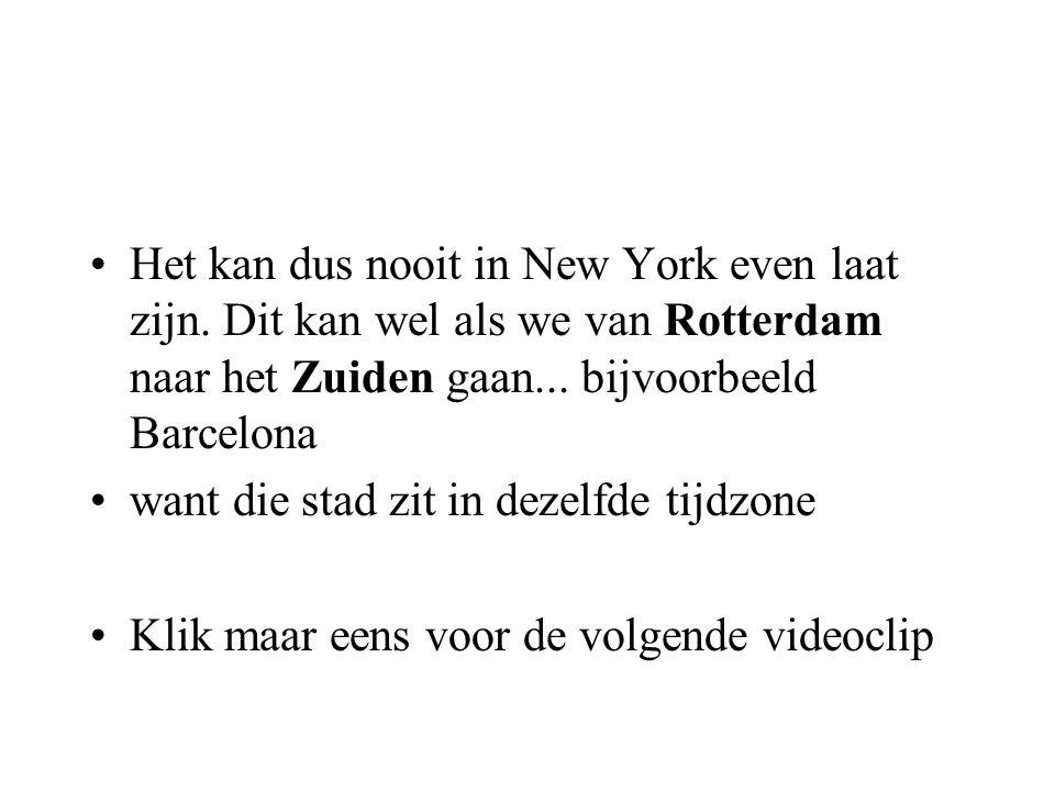 •Het kan dus nooit in New York even laat zijn. Dit kan wel als we van Rotterdam naar het Zuiden gaan... bijvoorbeeld Barcelona •want die stad zit in d