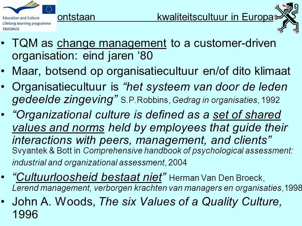 ontstaan kwaliteitscultuur in Europa •TQM as change management to a customer-driven organisation: eind jaren '80 •Maar, botsend op organisatiecultuur