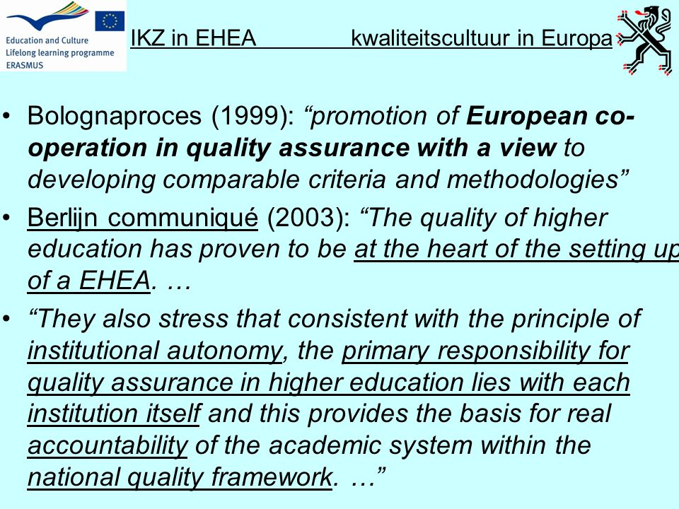 IKZ in EHEA kwaliteitscultuur in Europa • Therefore, they agree that by 2005 national quality assurance systems should include: · A definition of the responsibilities of the bodies and institutions involved.