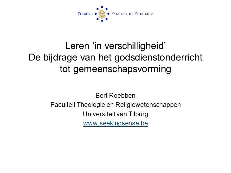 Leren 'in verschilligheid' De bijdrage van het godsdienstonderricht tot gemeenschapsvorming Bert Roebben Faculteit Theologie en Religiewetenschappen U