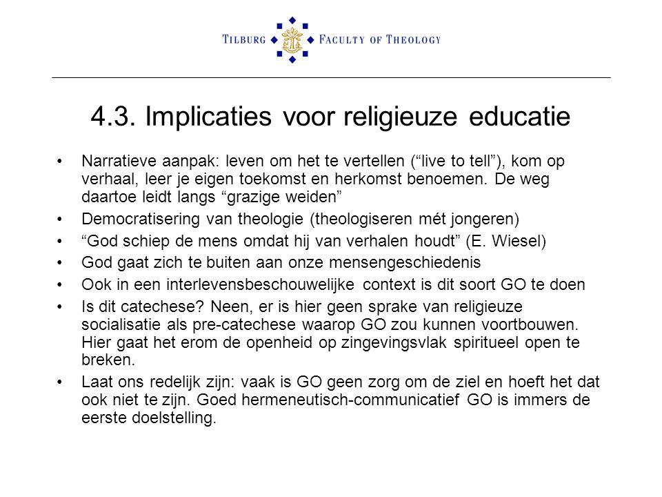 """4.3. Implicaties voor religieuze educatie •Narratieve aanpak: leven om het te vertellen (""""live to tell""""), kom op verhaal, leer je eigen toekomst en he"""