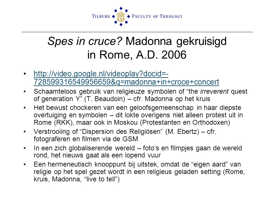 Spes in cruce? Madonna gekruisigd in Rome, A.D. 2006 •http://video.google.nl/videoplay?docid=- 728599316549956659&q=madonna+in+croce+concerthttp://vid