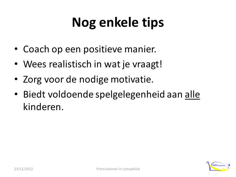 Nog enkele tips • Coach op een positieve manier. • Wees realistisch in wat je vraagt.