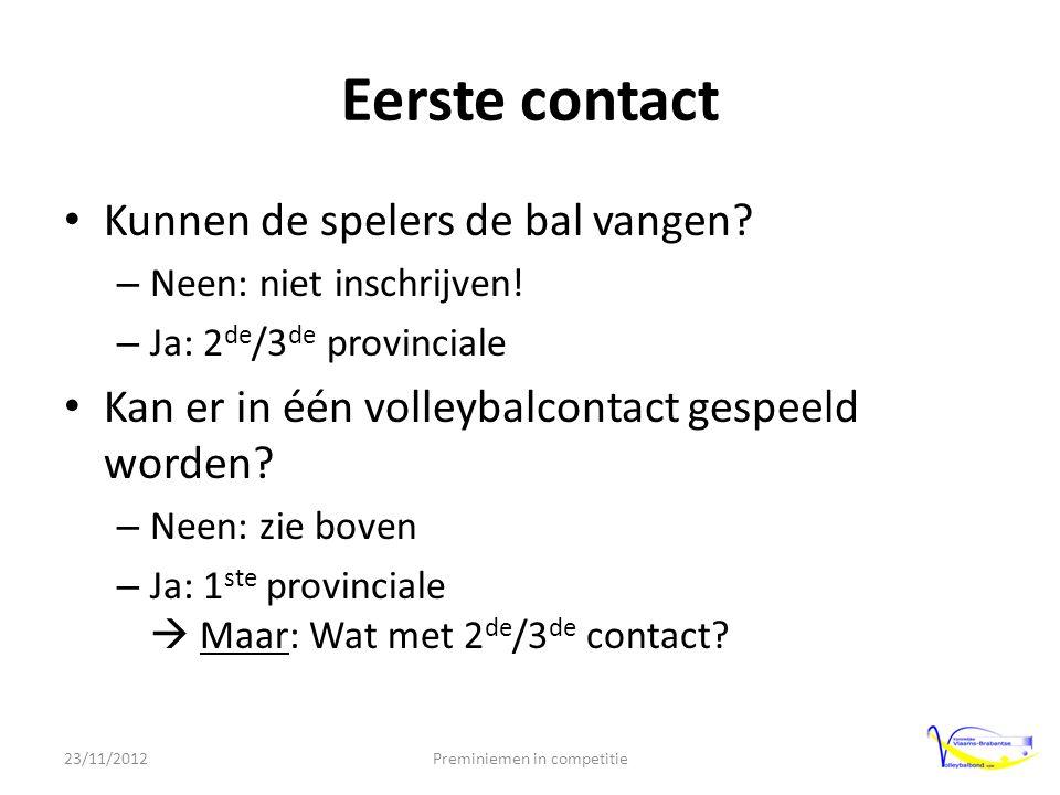Eerste contact • Kunnen de spelers de bal vangen. – Neen: niet inschrijven.