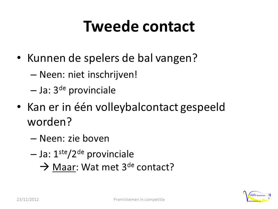 Tweede contact • Kunnen de spelers de bal vangen. – Neen: niet inschrijven.