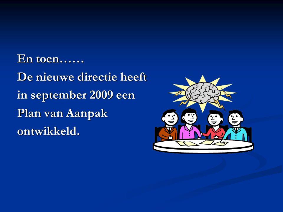 En toen…… De nieuwe directie heeft in september 2009 een Plan van Aanpak ontwikkeld.
