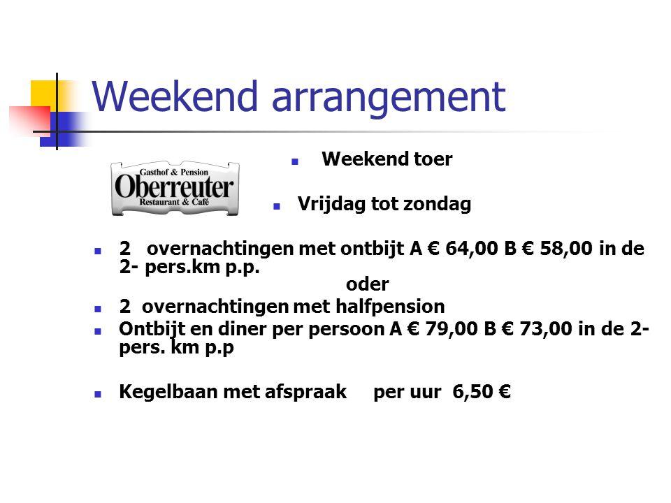 Weekend arrangement  Weekend toer  Vrijdag tot zondag  2 overnachtingen met ontbijt A € 64,00 B € 58,00 in de 2- pers.km p.p. oder  2 overnachting
