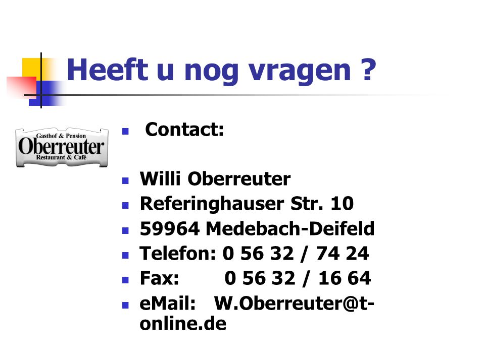 Heeft u nog vragen .  Contact:  Willi Oberreuter  Referinghauser Str.