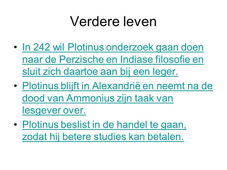 Verdere leven •In 242 wil Plotinus onderzoek gaan doen naar de Perzische en Indiase filosofie en sluit zich daartoe aan bij een leger.In 242 wil Plotinus onderzoek gaan doen naar de Perzische en Indiase filosofie en sluit zich daartoe aan bij een leger.