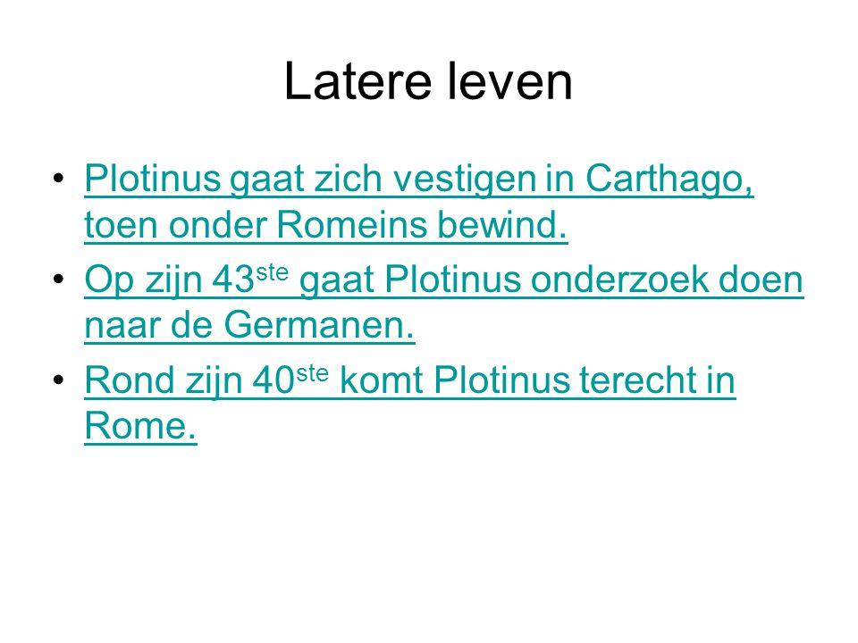 Latere leven •Plotinus gaat zich vestigen in Carthago, toen onder Romeins bewind.Plotinus gaat zich vestigen in Carthago, toen onder Romeins bewind.