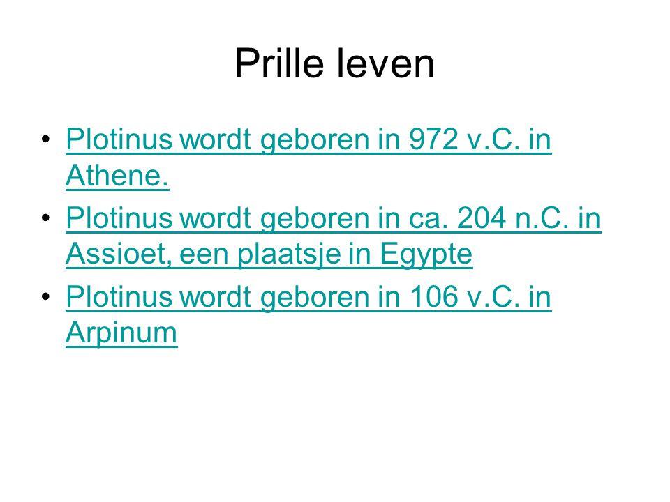 Prille leven •Plotinus wordt geboren in 972 v.C. in Athene.Plotinus wordt geboren in 972 v.C. in Athene. •Plotinus wordt geboren in ca. 204 n.C. in As