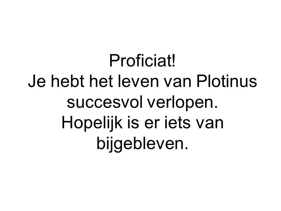 Proficiat! Je hebt het leven van Plotinus succesvol verlopen. Hopelijk is er iets van bijgebleven.
