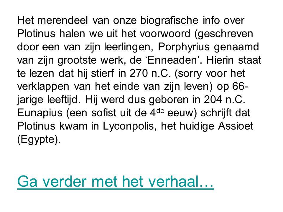 Het merendeel van onze biografische info over Plotinus halen we uit het voorwoord (geschreven door een van zijn leerlingen, Porphyrius genaamd van zij