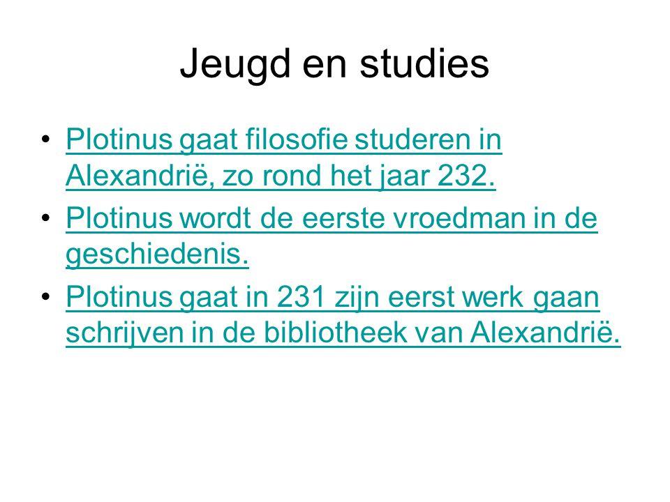 Jeugd en studies •Plotinus gaat filosofie studeren in Alexandrië, zo rond het jaar 232.Plotinus gaat filosofie studeren in Alexandrië, zo rond het jaar 232.
