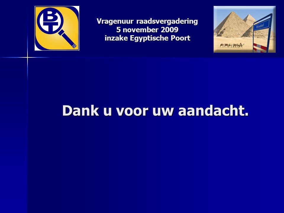 Vragenuur raadsvergadering 5 november 2009 inzake Egyptische Poort Dank u voor uw aandacht.