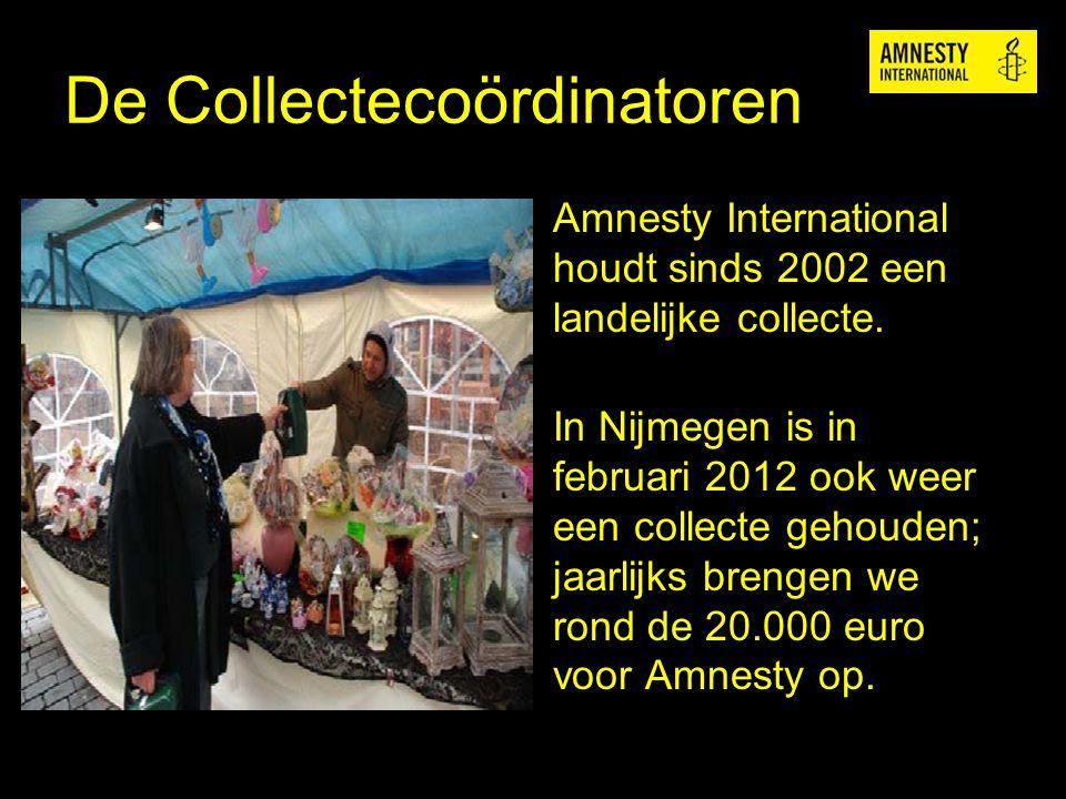 De Collectecoördinatoren Amnesty International houdt sinds 2002 een landelijke collecte. In Nijmegen is in februari 2012 ook weer een collecte gehoude
