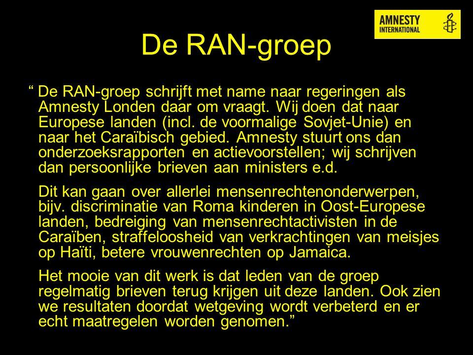 """De RAN-groep """" De RAN-groep schrijft met name naar regeringen als Amnesty Londen daar om vraagt. Wij doen dat naar Europese landen (incl. de voormalig"""