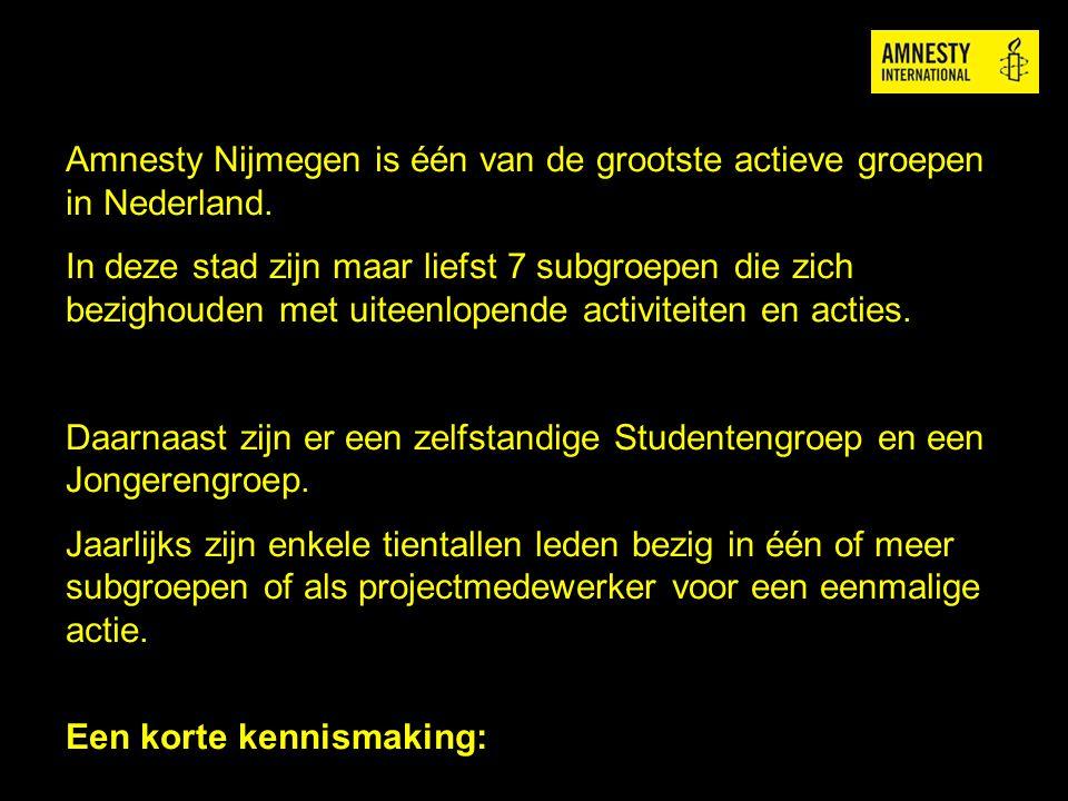 Amnesty Nijmegen is één van de grootste actieve groepen in Nederland. In deze stad zijn maar liefst 7 subgroepen die zich bezighouden met uiteenlopend