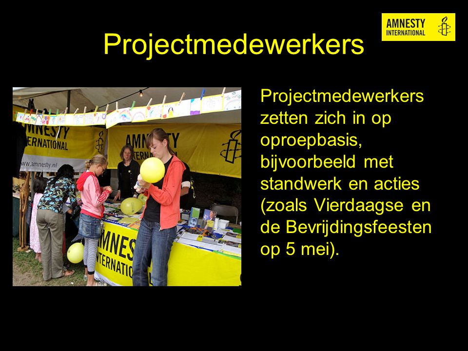 Projectmedewerkers Projectmedewerkers zetten zich in op oproepbasis, bijvoorbeeld met standwerk en acties (zoals Vierdaagse en de Bevrijdingsfeesten o