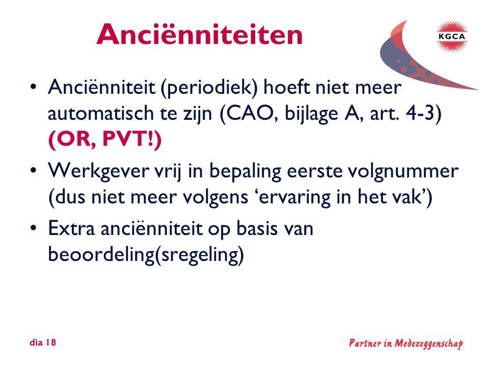 Anciënniteiten •Anciënniteit (periodiek) hoeft niet meer automatisch te zijn (CAO, bijlage A, art. 4-3) (OR, PVT!) •Werkgever vrij in bepaling eerste