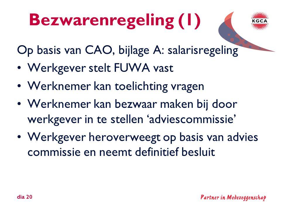Bezwarenregeling (1) Op basis van CAO, bijlage A: salarisregeling •Werkgever stelt FUWA vast •Werknemer kan toelichting vragen •Werknemer kan bezwaar