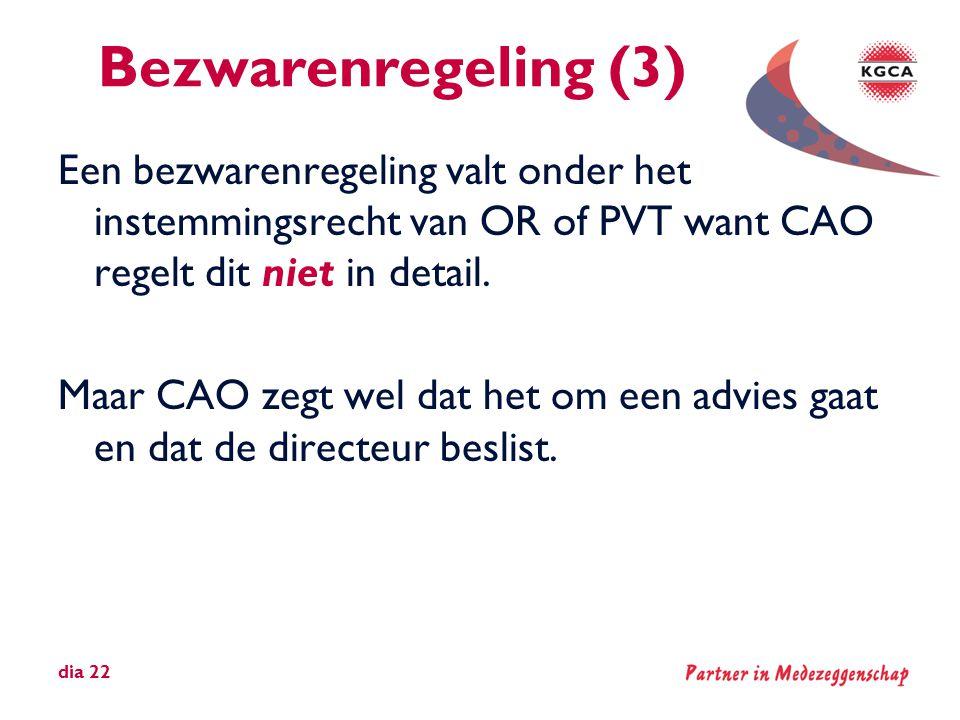 Bezwarenregeling (3) Een bezwarenregeling valt onder het instemmingsrecht van OR of PVT want CAO regelt dit niet in detail. Maar CAO zegt wel dat het