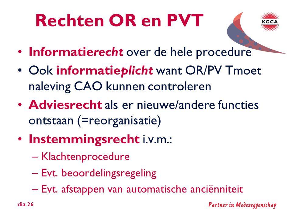 Rechten OR en PVT •Informatierecht over de hele procedure •Ook informatieplicht want OR/PV Tmoet naleving CAO kunnen controleren •Adviesrecht als er n