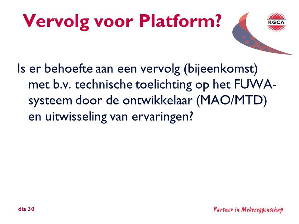 Vervolg voor Platform? Is er behoefte aan een vervolg (bijeenkomst) met b.v. technische toelichting op het FUWA- systeem door de ontwikkelaar (MAO/MTD