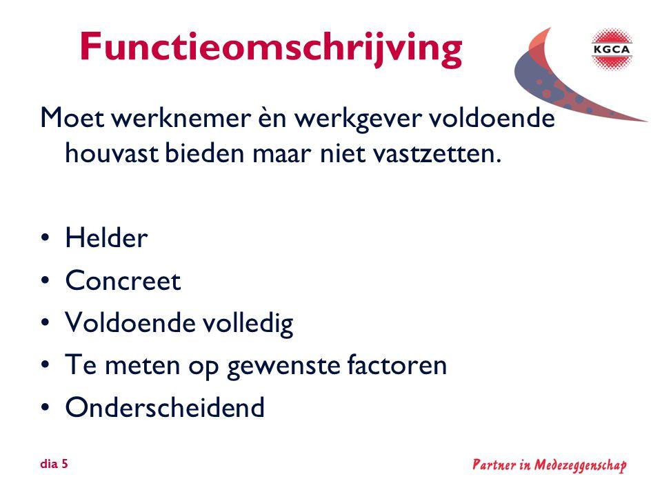 Functiewaardering (1) •Te meten factoren duidelijk •Gewicht van factoren duidelijk •Meting zo objectief mogelijk dia 6