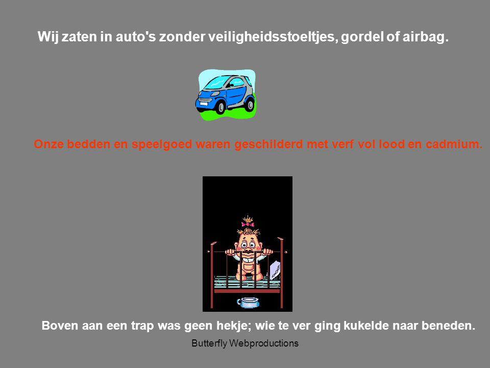 Butterfly Webproductions Wij zaten in auto s zonder veiligheidsstoeltjes, gordel of airbag.