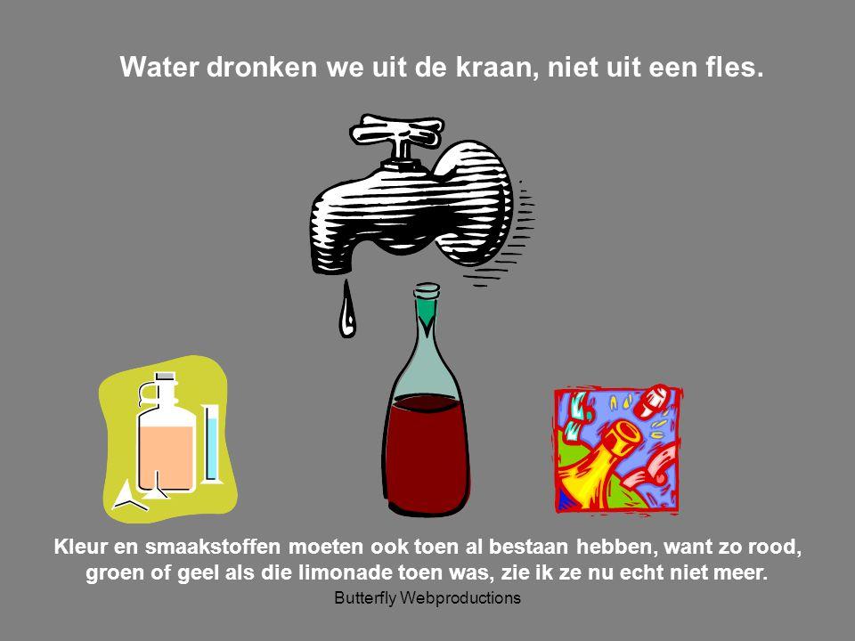 Butterfly Webproductions Water dronken we uit de kraan, niet uit een fles.
