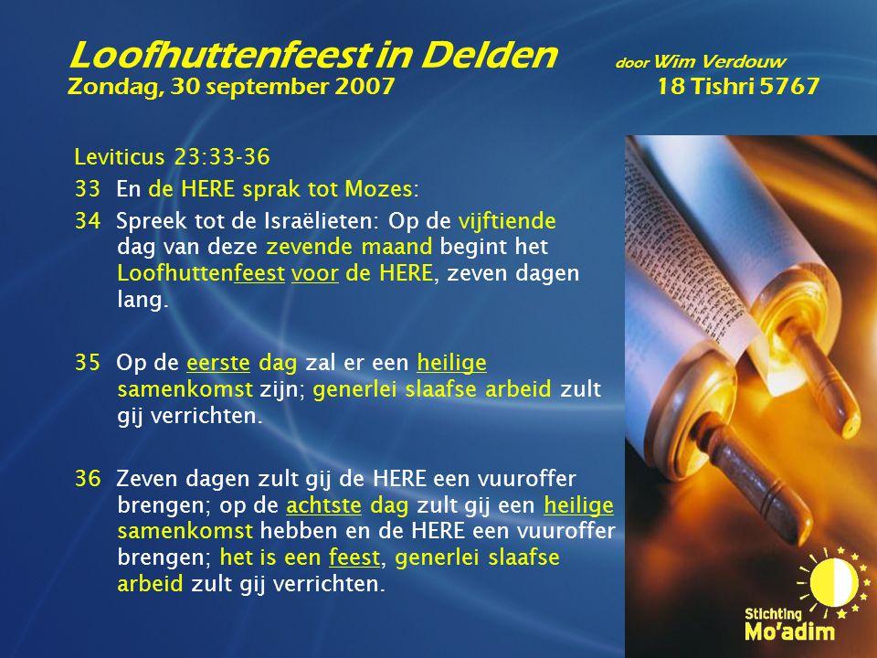 Leviticus 23:33-36 33 En de HERE sprak tot Mozes: 34 Spreek tot de Israëlieten: Op de vijftiende dag van deze zevende maand begint het Loofhuttenfeest