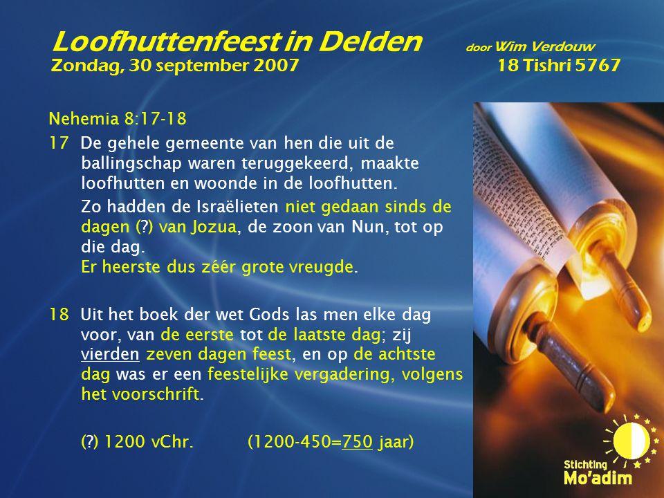 Nehemia 8:17-18 17 De gehele gemeente van hen die uit de ballingschap waren teruggekeerd, maakte loofhutten en woonde in de loofhutten. Zo hadden de I