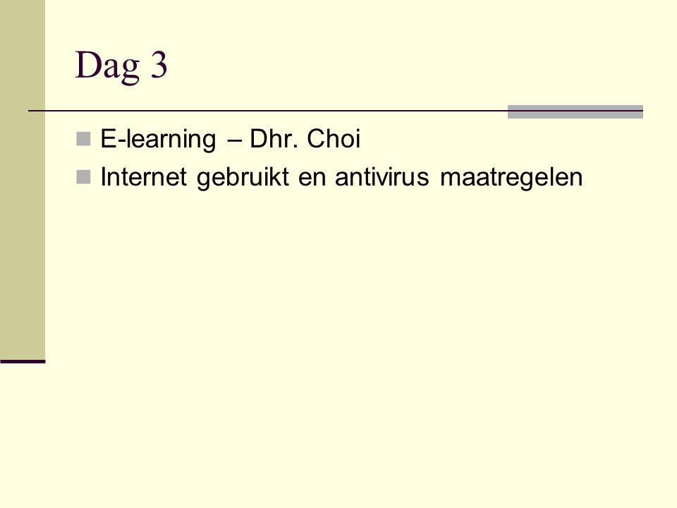 Dag 3  E-learning – Dhr. Choi  Internet gebruikt en antivirus maatregelen