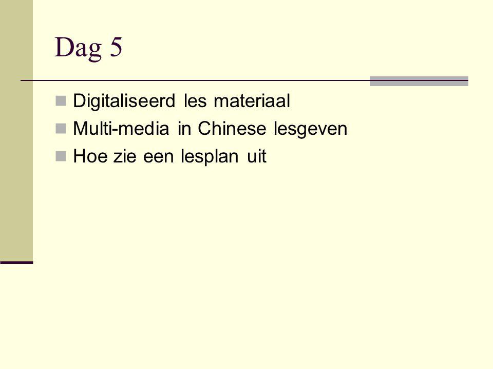 Dag 5  Digitaliseerd les materiaal  Multi-media in Chinese lesgeven  Hoe zie een lesplan uit