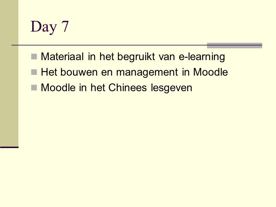 Day 7  Materiaal in het begruikt van e-learning  Het bouwen en management in Moodle  Moodle in het Chinees lesgeven